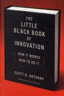 The Little Black Book of Innovation, With a New Preface : How It Works, How to Do It, Hardback Book