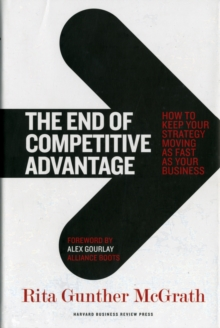 The End of Competitive Advantage : How to Keep Your Strategy Moving as Fast as Your Business, Hardback Book