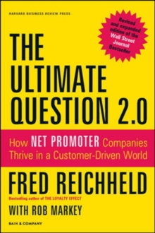 The Ultimate Question 2.0 (Revised and Expanded Edition) : How Net Promoter Companies Thrive in a Customer-Driven World, Hardback Book