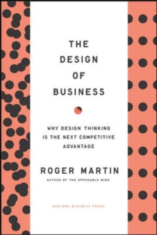 Design of Business : Why Design Thinking is the Next Competitive Advantage, Hardback Book