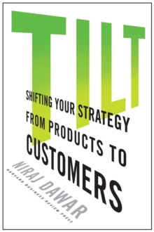 Tilt : Shifting Your Strategy from Products to Customers, Hardback Book