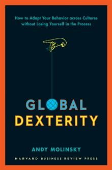 Global Dexterity : How to Adapt Your Behavior Across Cultures without Losing Yourself in the Process, EPUB eBook