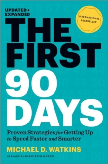 The First 90 Days, Updated and Expanded : Proven Strategies for Getting Up to Speed Faster and Smarter, Hardback Book