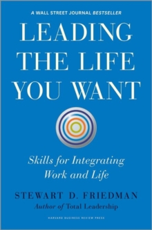Leading the Life You Want : Skills for Integrating Work and Life, Hardback Book