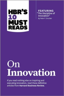 "HBR's 10 Must Reads on Innovation (with featured article ""The Discipline of Innovation,"" by Peter F. Drucker), Paperback / softback Book"