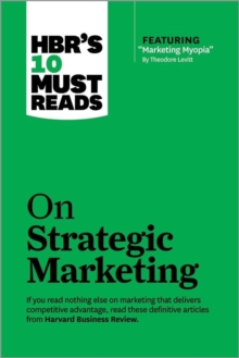 "HBR's 10 Must Reads on Strategic Marketing (with featured article ""Marketing Myopia,"" by Theodore Levitt), Paperback / softback Book"