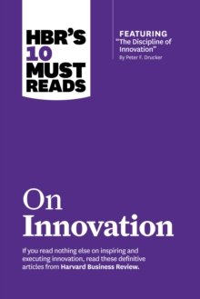 "HBR's 10 Must Reads on Innovation (with featured article ""The Discipline of Innovation,"" by Peter F. Drucker), EPUB eBook"