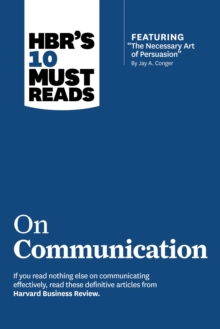 "HBR's 10 Must Reads on Communication (with featured article ""The Necessary Art of Persuasion,"" by Jay A. Conger), EPUB eBook"