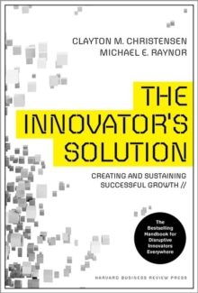 The Innovator's Solution : Creating and Sustaining Successful Growth, Hardback Book