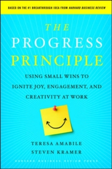 The Progress Principle : Using Small Wins to Ignite Joy, Engagement, and Creativity at Work, Hardback Book