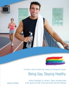 Being Gay, Staying Healthy : The Gallup's Guide to Modern Gay, Lesbian & Transgender Lifestyle, Hardback Book