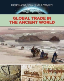 Global Trade in the Ancient World - Global Trade and Commerce, Hardback Book