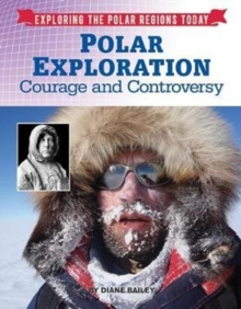 Polar Exploration : Courage and Controversy, Hardback Book
