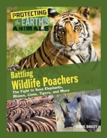 Battling Wildlife Poachers : The Fight to Save Elephants, Rhinos, Lions, Tigers, and More, Hardback Book