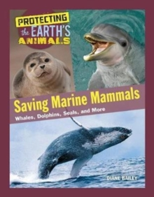 Saving Marine Mammals : Whales, Dolphins, Seals, and More, Hardback Book