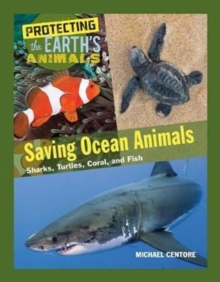 Saving Ocean Animals : Sharks, Turtles, Coral, and Fish, Hardback Book