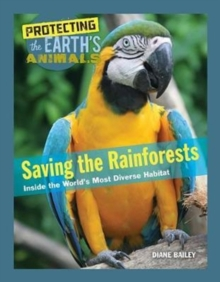 Saving the Rainforests : Inside the World's Most Diverse Habitat, Hardback Book