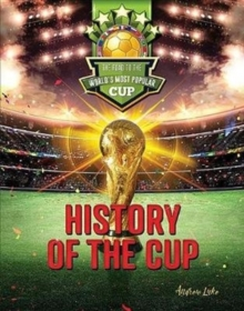 History of the Cup : The Road to the World's Most Popular Cup, Hardback Book