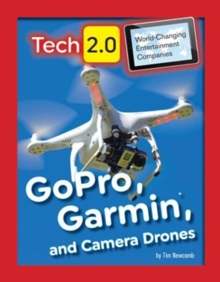 Tech 2.0 World-Changing Entertainment Companies: GoPro, Garmin, and Camera Drones, Hardback Book