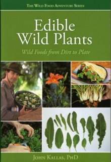 Wild Food from Dirt to Plate : A Forager's Guide to Edible Wild Plants, Paperback Book