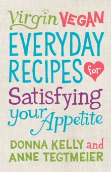Virgin Vegan : Everyday Recipes for Satisfying Your Appetite, EPUB eBook