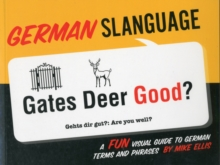 German Slanguage : A Fun Visual Guide to German Terms and Phrases, Paperback Book