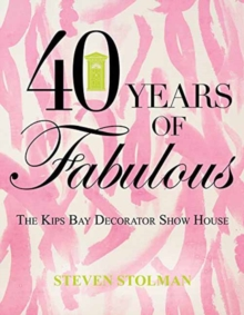 40 Years of Fabulous : The Kips Bay Decorator Show House, Hardback Book