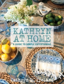 Kathryn at Home : A Guide to Simple Entertaining, Hardback Book