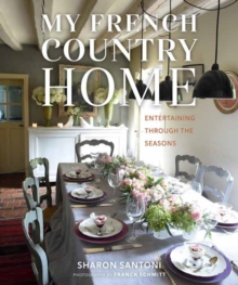 My French Country Home : Entertaining Through the Seasons, Hardback Book