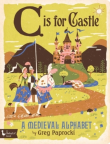 C is for Castle : A Medieval Alphabet, Board book Book