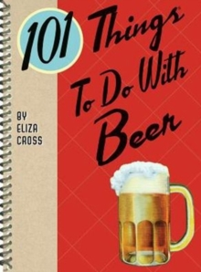 101 Things to Do with Beer, Paperback Book