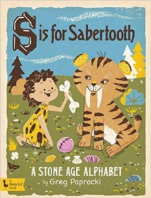 S is for Sabertooth : A Stone Age Alphabet, Board book Book
