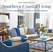Southern Coastal Living : Stylish Lowcountry Homes by J Banks Design, Hardback Book