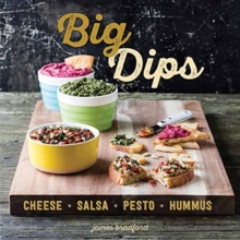 Big Dips : Cheese, Salsa, Pesto, Hummus, Hardback Book