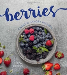 Berries : Sweet and Savory Recipes, Hardback Book