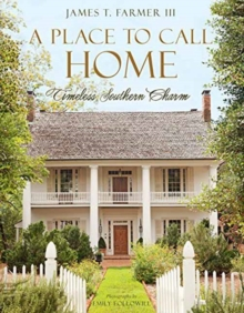 A Place to Call Home : Timeless Southern Charm, Hardback Book