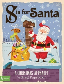 S is for Santa : A Christmas Alphabet, Board book Book