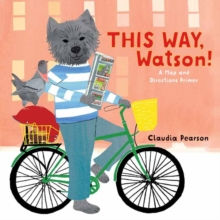 This Way, Watson! : A Map and Directions Primer, Board book Book