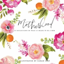 Motherhood: All Love Begins and Ends There : 55 Reflections on What It Means to Be a Mom, Hardback Book
