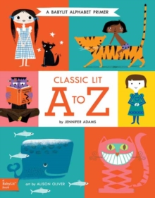 Classic Lit A to Z : A Babylit Alphabet, Board book Book