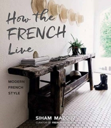 How the French Live : Modern French Style, Hardback Book