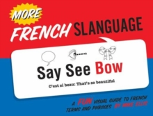 More French Slanguage : A Fun Visual Guide to French Terms and Phrases, Paperback Book