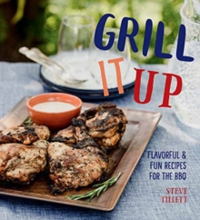 Grill it Up : Flavorful and Fun Recipes for the Grill, Hardback Book