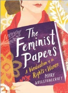 The Feminist Papers : A Vindication of the Rights of Women, Hardback Book
