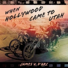 When Hollywood Came to Utah, Hardback Book