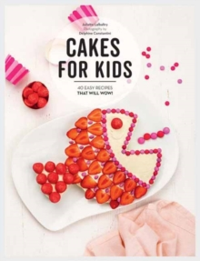 Cakes for Kids : 40 Easy Recipes That Will Wow!, Board book Book