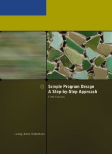 Simple Program Design, A Step-by-Step Approach, Fifth Edition, Paperback / softback Book