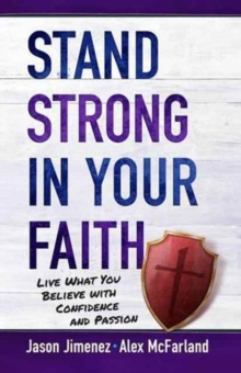 Stand Strong in your Faith: Live What you Believe with Confidence and Passion, Paperback Book
