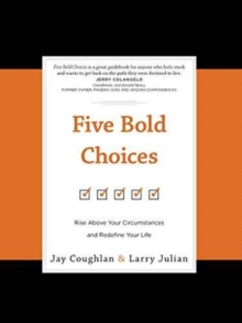 Five Bold Choices : Rise Above your Circumstances and Redefine your Life, Hardback Book