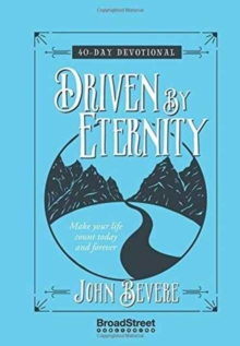 Driven by Eternity: Make your Life Count Today and Forever - 40 Day Devotional, Hardback Book